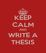 KEEP CALM AND WRITE A THESIS - Personalised Poster A4 size