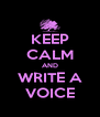 KEEP CALM AND WRITE A VOICE - Personalised Poster A4 size