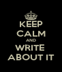 KEEP CALM AND WRITE  ABOUT IT - Personalised Poster A4 size