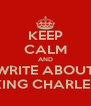 KEEP CALM AND WRITE ABOUT KING CHARLES - Personalised Poster A4 size