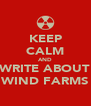 KEEP CALM AND WRITE ABOUT WIND FARMS - Personalised Poster A4 size