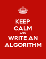 KEEP CALM AND WRITE AN ALGORITHM - Personalised Poster A4 size