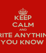 KEEP CALM AND WRITE ANYTHING  YOU KNOW  - Personalised Poster A4 size
