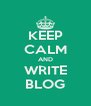 KEEP CALM AND WRITE BLOG - Personalised Poster A4 size