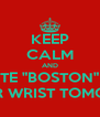 """KEEP CALM AND WRITE """"BOSTON"""" ON YOUR WRIST TOMORRW - Personalised Poster A4 size"""