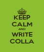 KEEP CALM AND WRITE COLLA - Personalised Poster A4 size
