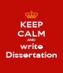 KEEP CALM AND write Dissertation - Personalised Poster A4 size