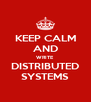 KEEP CALM AND WRITE  DISTRIBUTED SYSTEMS - Personalised Poster A4 size