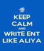 KEEP CALM AND WRITE ENT LIKE ALIYA - Personalised Poster A4 size