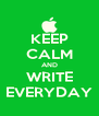 KEEP CALM AND WRITE EVERYDAY - Personalised Poster A4 size