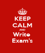 KEEP CALM AND Write  Exam's - Personalised Poster A4 size