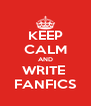 KEEP CALM AND WRITE  FANFICS - Personalised Poster A4 size