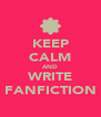 KEEP CALM AND WRITE FANFICTION - Personalised Poster A4 size