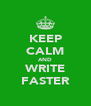KEEP CALM AND WRITE FASTER - Personalised Poster A4 size