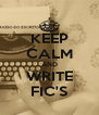 KEEP CALM AND WRITE FIC'S - Personalised Poster A4 size