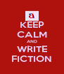 KEEP CALM AND WRITE FICTION - Personalised Poster A4 size