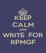 KEEP CALM AND WRITE  FOR RPMGF - Personalised Poster A4 size