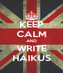 KEEP CALM AND WRITE HAIKUS - Personalised Poster A4 size