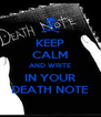 KEEP CALM AND WRITE IN YOUR DEATH NOTE - Personalised Poster A4 size