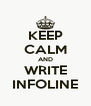 KEEP CALM AND WRITE INFOLINE - Personalised Poster A4 size