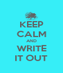 KEEP CALM AND WRITE IT OUT - Personalised Poster A4 size