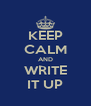 KEEP CALM AND WRITE IT UP - Personalised Poster A4 size