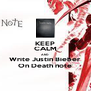 KEEP CALM AND Write Justin Bieber On Death note - Personalised Poster A4 size