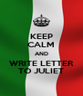 KEEP CALM AND WRITE LETTER TO JULIET - Personalised Poster A4 size