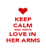 KEEP CALM AND WRITE LOVE IN HER ARMS - Personalised Poster A4 size