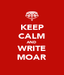 KEEP CALM AND WRITE MOAR - Personalised Poster A4 size