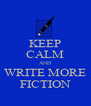 KEEP CALM AND WRITE MORE FICTION - Personalised Poster A4 size