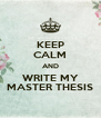 KEEP CALM AND WRITE MY MASTER THESIS - Personalised Poster A4 size