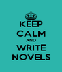 KEEP CALM AND WRITE NOVELS - Personalised Poster A4 size