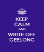 KEEP CALM AND WRITE OFF GEELONG - Personalised Poster A4 size