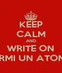 KEEP CALM AND WRITE ON FERMI UN ATOMO - Personalised Poster A4 size
