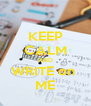 KEEP CALM AND WRITE on  ME - Personalised Poster A4 size