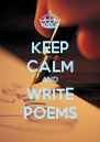 KEEP CALM AND WRITE POEMS - Personalised Poster A4 size