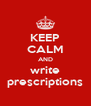 KEEP CALM AND write prescriptions - Personalised Poster A4 size