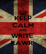 KEEP CALM AND WRITE  RAWR  - Personalised Poster A4 size