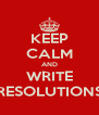 KEEP CALM AND WRITE RESOLUTIONS - Personalised Poster A4 size