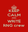 KEEP CALM AND WRiTE RNG crew - Personalised Poster A4 size