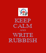 KEEP CALM AND WRITE RUBBISH - Personalised Poster A4 size