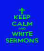 KEEP CALM AND WRITE SERMONS - Personalised Poster A4 size