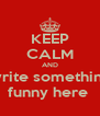 KEEP CALM AND write something funny here  - Personalised Poster A4 size