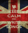 KEEP CALM AND WRITE SONGS - Personalised Poster A4 size