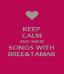 KEEP CALM AND WRITE SONGS WITH BREE&TAMAR - Personalised Poster A4 size