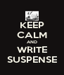 KEEP CALM AND WRITE SUSPENSE - Personalised Poster A4 size