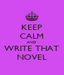 KEEP CALM AND WRITE THAT NOVEL - Personalised Poster A4 size