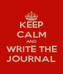 KEEP CALM AND WRITE THE JOURNAL - Personalised Poster A4 size