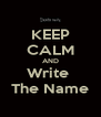KEEP CALM AND Write  The Name - Personalised Poster A4 size